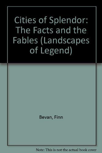 Cities of Splendor: The Facts and the Fables (Landscapes of Legend)