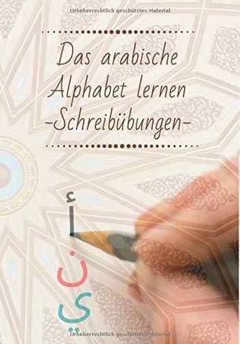 Das arabische Alphabet lernen - Schreibübungen -: Ein Buch zum Arabisch Lernen für Anfänger. Alle Buchstaben inklusive Aussprache mit Beispielen. Ein Arabisch Lernbuch für Kinder und Erwachsener.