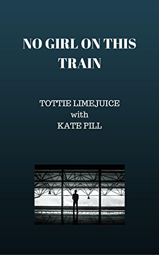 Book: No Girl on this Train by Tottie Limejuice with Kate Pill