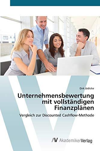 Unternehmensbewertung mit vollständigen Finanzplänen: Vergleich zur Discounted Cashflow-Methode