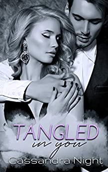 Tangled IN YOU : Emotional Romantic Thriller (Book#1, IN YOU) by [Cassandra Night]