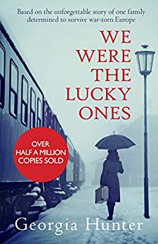 We Were the Lucky Ones: Based on the unforgettable story of one family determined to survive war-torn Europe (English Edition) de [Georgia Hunter]