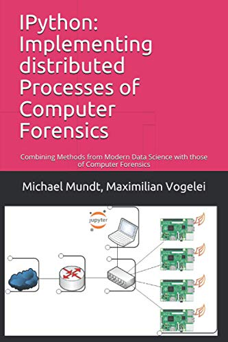 IPython: Implementing distributed Processes of Computer Forensics: Combining Methods from Modern Data Science with those of Computer Forensics