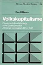 Volkskapitalisme: Class, Capital and Ideology in the Development of Afrikaner Nationalism, 1934-1948 (African Studies)