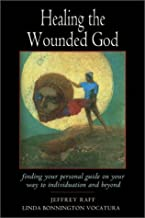 Healing the Wounded God: Finding Your Personal Guide on Your Way to Individuation and Beyond