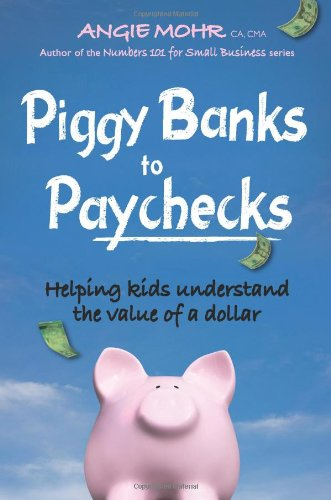 Download Piggy Banks To Paychecks: Helping Kids Understand The Value Of A Dollar 