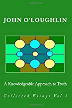 A Knowledgeable Approach to Truth: Collected Essays Vol.1