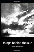 Things Behind The Sun: Stories by David Martin