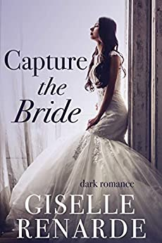 Capture the Bride: Dark Romance by [Giselle Renarde]