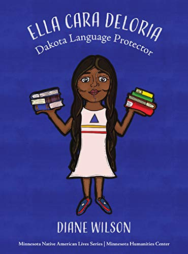 Compare Textbook Prices for Ella Cara Deloria: Dakota Language Protector Minnesota Native American Lives  ISBN 9781634893640 by Diane Wilson,Tashia Hart,Tashia Hart