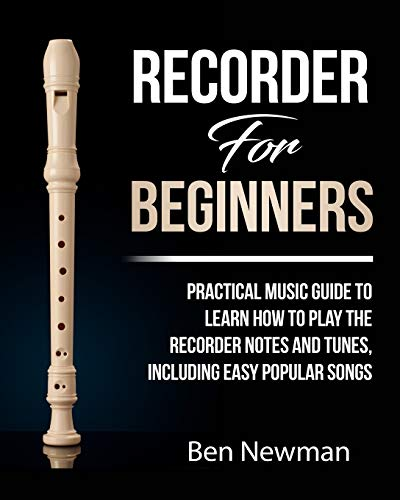 Recorder For Beginners: Practical Music Guide To Learn How To Play The Recorder instrument Music Notes And Tunes, Including Easy Popular Songs