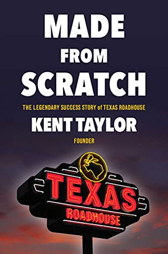Made From Scratch: The Legendary Success Story of Texas Roadhouse