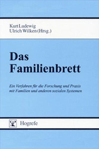 Das Familienbrett. Ein Verfahren für die Forschung und Praxis mit Familien und anderen sozialen Systemen.