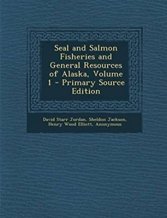 [(Seal and Salmon Fisheries and General Resources of Alaska, Volume 1)] [By (author) David Starr Jordan ] published on (October, 2013)