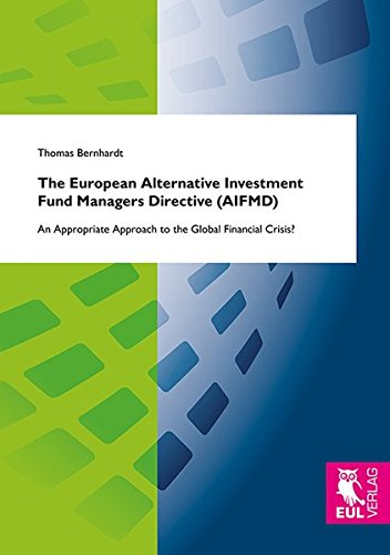 The European Alternative Investment Fund Managers Directive (AIFMD): An Appropriate Approach to the Global Financial Crisis?
