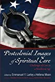Postcolonial Images of Spiritual Care: Challenges of Care in a Neoliberal Age