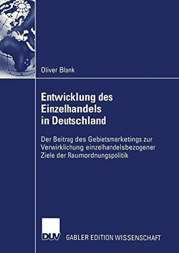 Entwicklung des Einzelhandels in Deutschland: Der Beitrag des Gebietsmarketings zur Verwirklichung einzelhandelsbezogener Ziele der Raumordnungspolitik
