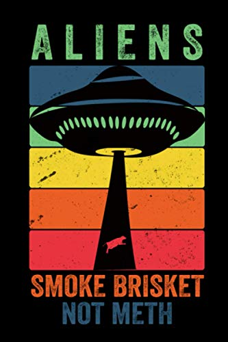 Aliens smoke brisket not meth notebook journal space: funny alien quote gifts funny aliens quote for alien lover, it can be great gift idea for ... daughter, son, who beleives in aliens