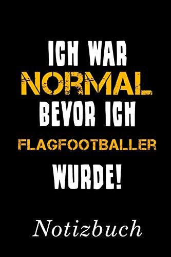 Ich War Normal Bevor Ich Flagfootballer Wurde Notizbuch: | Notizbuch mit 110 linierten Seiten | Format 6x9 DIN A5 | Soft cover matt |