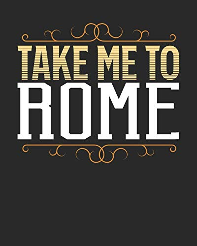 Take Me To Rome: Rome Travel Journal| Rome Vacation Journal | 150 Pages 8x10 | Packing Check List | To Do Lists | Outfit Planner And Much More