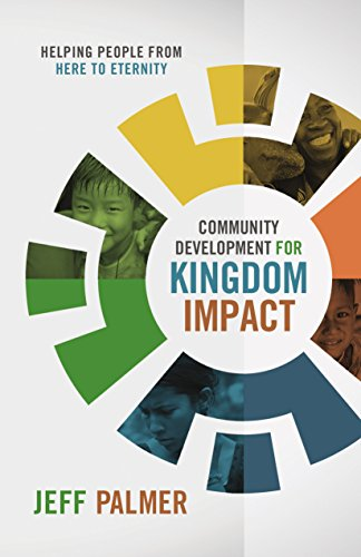 Community Development for Kingdom Impact: Helping People from Here to Eternity by [Jeff Palmer]