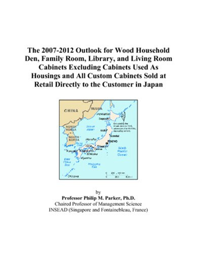 The 2007-2012 Outlook for Wood Household Den, Family Room, Library, and Living Room Cabinets Excluding Cabinets Used As Housings and All Custom ... at Retail Directly to the Customer in Japan