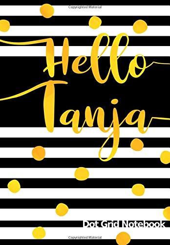 Hello Tanja Dot Grid Notebook: Journal   Notizbuch Punktraster mit Namen