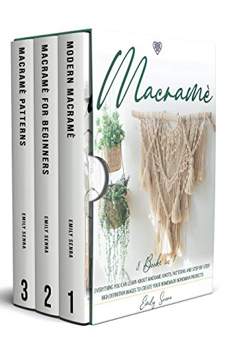Macramè: 3 Books in 1: Everything You Can Learn About Macrame. Knots, Patterns And Step By Step High Definition Images To Create Your Homemade Bohemian Projects.
