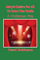 Mary's Desire For All To Know The Truth A Christmas Play