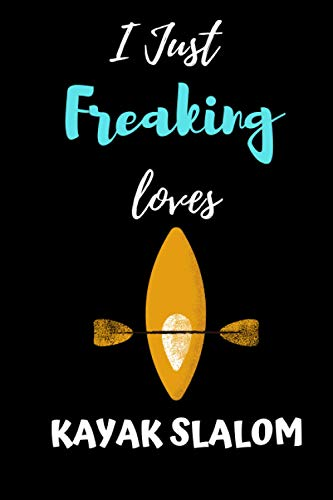 i just Freaking love kayak slalom: Gift Idea For kayak slalom Lovers   Notebook Journal Notebook to Write In for Notes   Perfect gifts for ...   Funny Cute Gifts(6x9 Inches,110Pages). Paperback