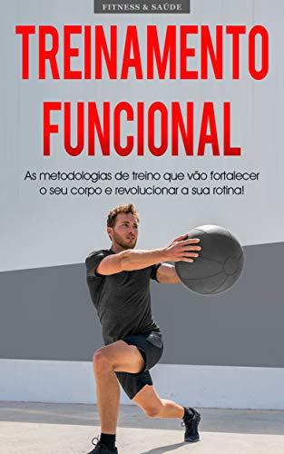 TREINAMENTO FUNCIONAL: Metodologia de treino para impulsionar o seu metabolismo, força e flexibilidade, melhore a sua saúde e condicionamento físico com treinos de 15 minutos (Portuguese Edition)