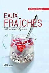 Eaux fraîches. Sirops, infusions, thés glacés... 40 recettes de boissons parfumées de Catherine Madani