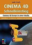 Cinema 4D Schnelleinstieg: Cinema 4D lernen in einer Woche.Modellieren, Texturieren, Animieren und...