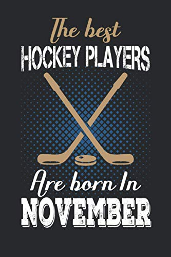 The Best Hockey Players are born in November: Birthday gift for Hockey players, blank lined ruled pages journal. Hockey Gifts for Boys, Composition, men/ women/ girls/ students/ teachers Diary