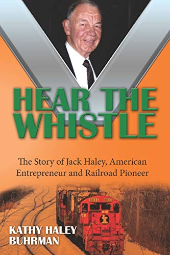 Hear the Whistle: The Story of Jack Haley, American Entrepreneur and Railroad Pioneer
