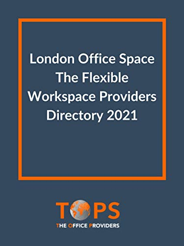 London Office Space - The Flexible Workspace Providers Directory 2021: The 2021 Index...