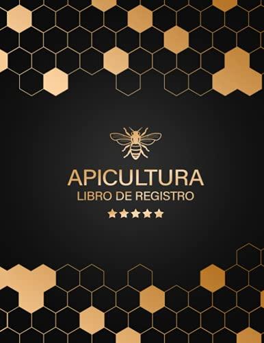 Apicultura Libro de Registro: Versión profesional   Libro de Registro Para apicultores de las abejas   Cuaderno de seguimiento de la miel Válido para todos los principiantes y profesionales
