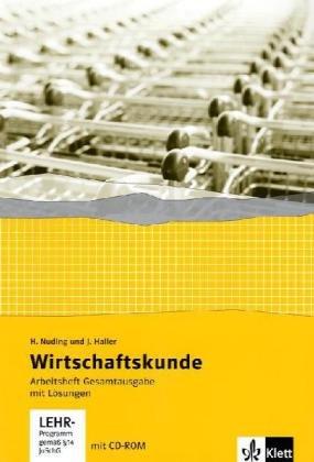 Wirtschaftskunde. Neubearbeitung 2011 / Arbeitsheft Gesamtausgabe mit Lösungen