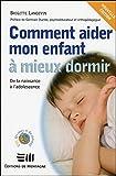 Comment aider mon enfant à mieux dormir - De la naissance à l'adolescence