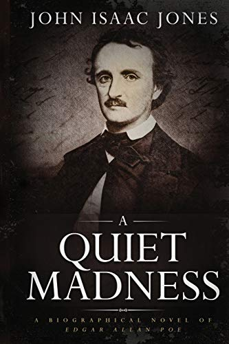 Compare Textbook Prices for A Quiet Madness: A Biographical Novel of Edgar Allan Poe  ISBN 9781733350099 by Jones, John Isaac