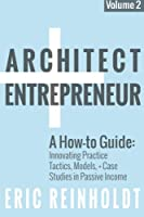 Architect + Entrepreneur: A How-to Guide for Innovating Practice: Tactics, Strategies, and Case Studies in Passive Income