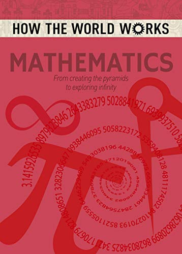 How the World Works: Mathematics: From Creating the Pyramids to Exploring Infinity