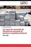 La Casa de Moneda de Zacatecas Durante La Primera Republica Federal