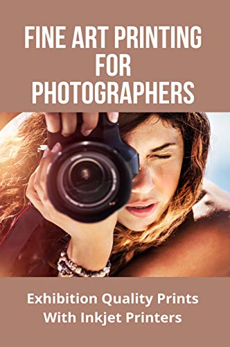 Fine Art Printing For Photographers: Exhibition Quality Prints With Inkjet Printers: Inkjet Printing On Watercolor Paper