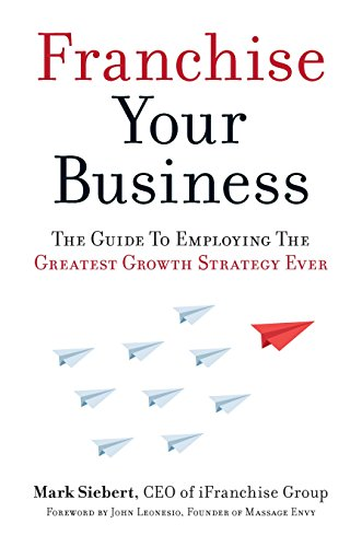 Compare Textbook Prices for Franchise Your Business: The Guide to Employing the Greatest Growth Strategy Ever  ISBN 9781599185811 by Siebert, Mark,Leonesio, John