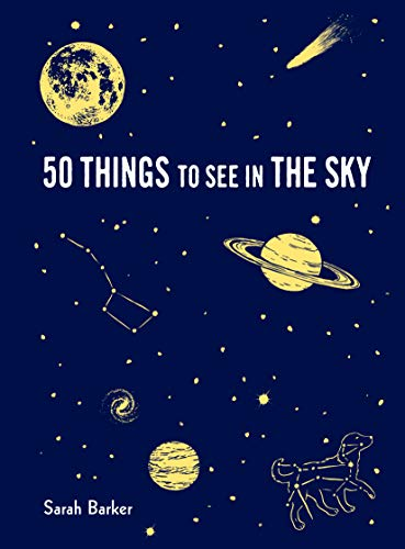 50 Things to See in the Sky: (illustrated beginner's guide to stargazing with step by step instructions and diagrams, glow in the dark cover) (Explore More)
