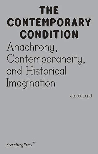 Contemporary Condition - Anachrony, Contemporaneity And Historical Imagination (The Contemporary Condition)