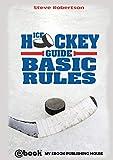 Ice Hockey Guide - Basic Rules - Steve Robertson