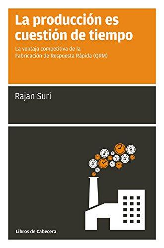 La producción es cuestión de tiempo: La ventaja competitiva de la Producción de Respuesta Rápida (QRM): La ventaja competitiva de la Fabricación de Respuesta Rápida (Manuales de gestión)