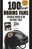 100 Things Bruins Fans Should Know & Do Before They Die (100 Things... Fans Should Know & Do Before They Die) - Matt Kalman